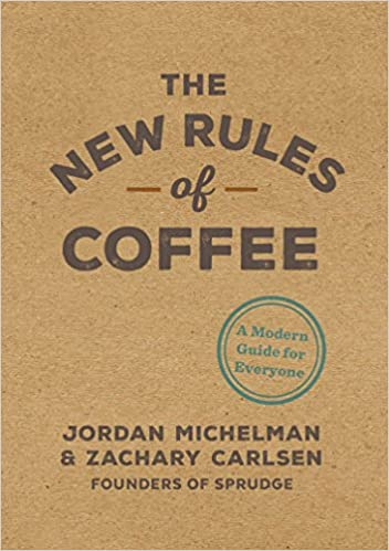 The New Rules of Coffee A Modern Guide for Everyone por Sprudge